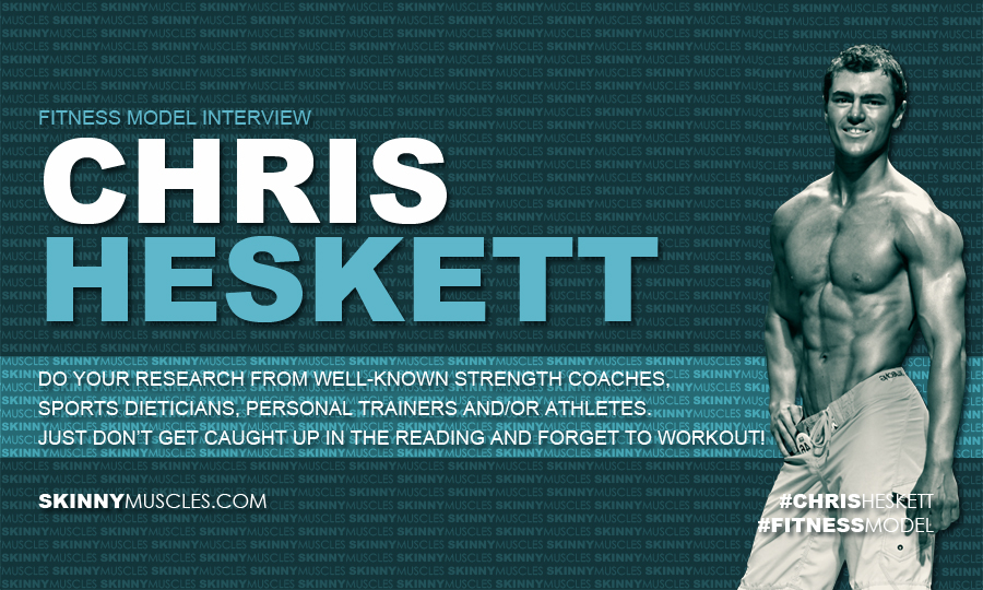 Chris Heskett, fitness model interview, diet, training program