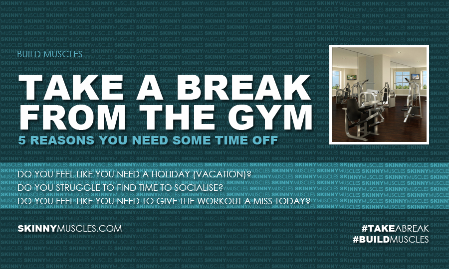 Take a break from the gym: 5 reasons you need some time off
