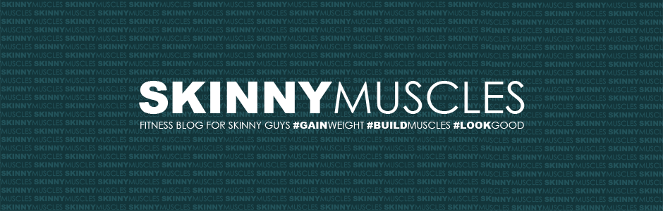 Skinny Muscles - fitness blog for skinny guys who want to gain weight, build muscles and look good
